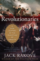 Jack Rakove: Revolutionaries: A New History of the Invention of America