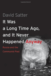 David Satter: It Was a Long Time Ago, and It Never Happened Anyway: Russia and the Communist Past
