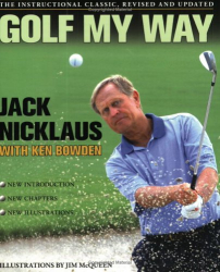 Jack Nicklaus: Golf My Way: The Instructional Classic, Revised and Updated