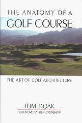 Tom Doak: The Anatomy of a Golf Course: The Art of Golf Architecture