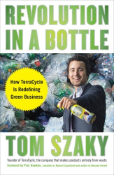Tom Szaky: Revolution in a Bottle: How TerraCycle Is Redefining Green Business