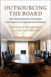 Stephen M. Bainbridge: Outsourcing the Board: How Board Service Providers Can Improve Corporate Governance