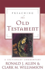 Ronald J. Allen: Preaching the Old Testament: A Lectionary Commentary