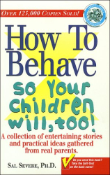 Sal Severe: How To Behave So Your Children Will, Too!