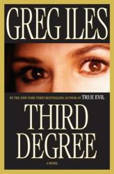 Greg Iles: Third Degree: A Novel