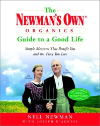 Nell Newman: The Newman's Own Organics Guide to a Good Life: Simple Measures That Benefit You and the Place You Live
