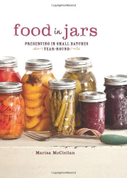 Marisa McClellan: Food in Jars: Preserving in Small Batches Year-Round