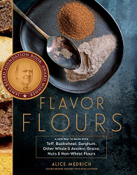 Alice Medrich: Flavor Flours: A New Way to Bake with Teff, Buckwheat, Sorghum, Other Whole & Ancient Grains, Nuts & Non-Wheat Flours