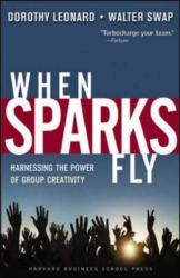 Dorothy Leonard-Barton: When Sparks Fly: Harnessing the Power of Group Creativity