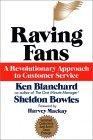Ken Blanchard; Sheldon Bowles: Raving Fans: A Revolutionary Approach To Customer Service