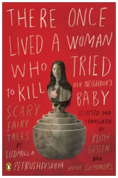 Ludmilla Petrushevskaya: There Once Lived a Woman Who Tried to Kill Her Neighbor's Baby: Scary Fairy Tales