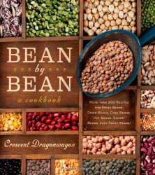 Crescent Dragonwagon: Bean By Bean: A Cookbook: More than 200 Recipes for Fresh Beans, Dried Beans, Cool Beans, Hot Beans, Savory Beans...Even Sweet Beans!
