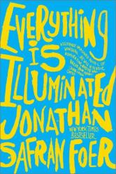 Jonathan Safran Foer: Everything Is Illuminated: A Novel
