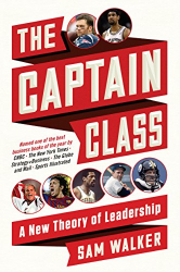Sam Walker: The Captain Class: A New Theory of Leadership