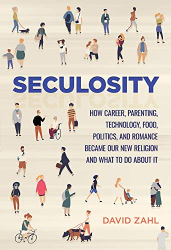 David Zahl: Seculosity: How Career, Parenting, Technology, Food, Politics, and Romance Became Our New Religion and What to Do about It