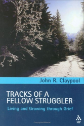 John R. Claypool: Tracks of a Fellow Struggler: Living and Growing through Grief