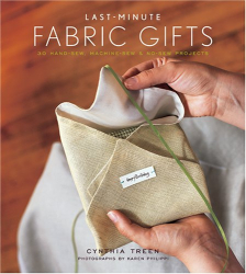 Cynthia Treen: Last-Minute Fabric Gifts: 30 Hand-Sew, Machine-Sew, and No-Sew Projects (Sewing)