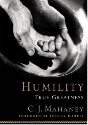 C. J. Mahaney: Humility: True Greatness