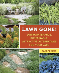 Pam Penick: Lawn Gone!: Low-Maintenance, Sustainable, Attractive Alternatives for Your Yard