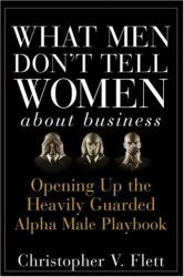 Christopher V. Flett: What Men Don't Tell Women About Business