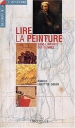 Nadeije Laneyrie-Dagen: Lire la peinture. Dans l'intimité des oeuvres