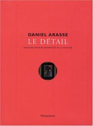 Daniel Arasse: Le détail : Pour une histoire rapprochée de la peinture