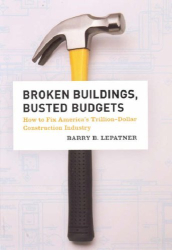 Barry B. LePatner: Broken Buildings, Busted Budgets: How to Fix America's Trillion-Dollar Construction Industry