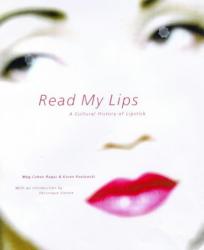 Meg Cohen: Read My Lips: A Cultural History of Lipstick