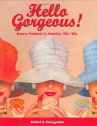 Rachel C. Weingarten: Hello Gorgeous!: Beauty Products in America, '40s-'60s