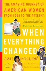 Gail Collins: When Everything Changed: The Amazing Journey of American Women from 1960 to the Present