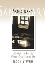 Becca Stevens: Sanctuary: Unexpected Places Where God Found Me