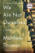 Matthew Thomas: We Are Not Ourselves: A Novel