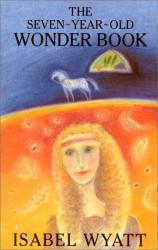 Isabel Wyatt: The Seven-Year-Old Wonder Book
