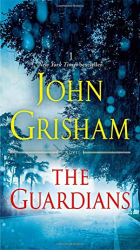 Grisham, John: The Guardians: A Novel