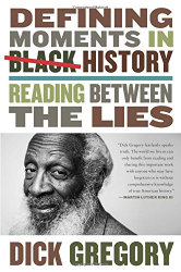 Gregory, Dick: Defining Moments in Black History: Reading Between the Lies