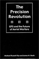 Michael Russell Rip and James Hasik: The Precision Revolution: GPS and the Future of Aerial Warfare