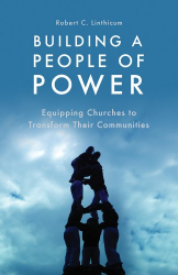 Robert C. Linthicum: Building a People of Power: Equipping Churches to Transform Their Communities