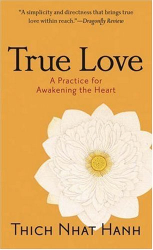 Thich Nhat Hanh: True Love: A Practice for Awakening the Heart