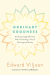 Mr. Edward Viljoen: Ordinary Goodness: The Surprisingly Effortless Path to Creating a Life of Meaning and Beauty