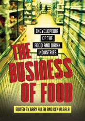 : The Business of Food: Encyclopedia of the Food and Drink Industries