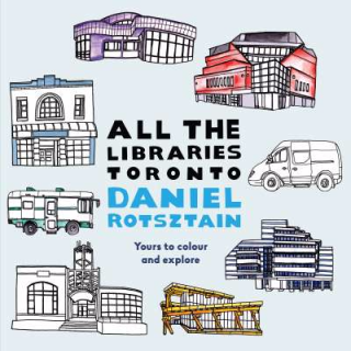 All the Libraries Toronto by Daniel Rotsztain