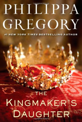 Philippa Gregory: The Kingmaker's Daughter (The Cousins' War)