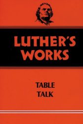 Martin Luther: Luther's Works, Volume 54: Table Talk