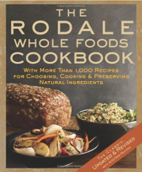 Dara Demoelt: The Rodale Whole Foods Cookbook: With More Than 1,000 Recipes for Choosing, Cooking, & Preserving Natural Ingredients