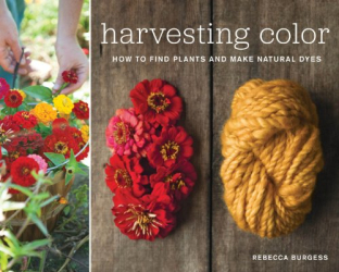 Rebecca Burgess: Harvesting Color: How to Find Plants and Make Natural Dyes