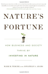 Mark R. Tercek: Nature's Fortune: How Business and Society Thrive by Investing in Nature