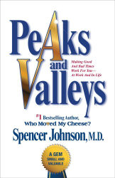Spencer Johnson: Peaks and Valleys: Making Good And Bad Times Work For You--At Work And In Life