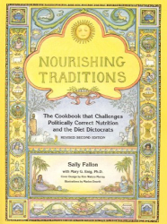 : Nourishing Traditions:  The Cookbook that Challenges Politically Correct Nutrition and the Diet Dictocrats