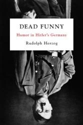 Rudolph Herzog: Dead Funny: Humor in Hitler's Germany