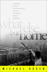 Michael Rosen: What Else But Home: Seven Boys and an American Journey Between the Projects and the Penthouse